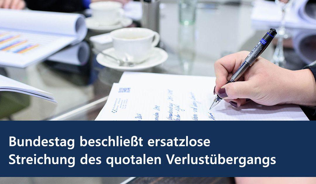 Bundestag hat ersatzlose Streichung des quotalen Verlustübergangs beschlossen